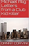 Michael Alig: Letters from a Club Kid Killer: Letters from a Club Kid Killer