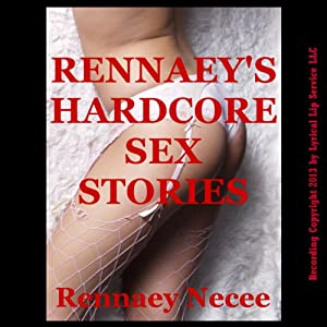 Rennaey's Hardcore Sex Stories Hörbuch