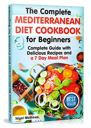(The Complete Mediterranean  Diet Cookbook for Beginners: Complete Mediterranean Diet Guide with Delicious Recipes and a 7 Day Meal Plan (mediterranean diet plan, mediterranean diet recipes,diet food))