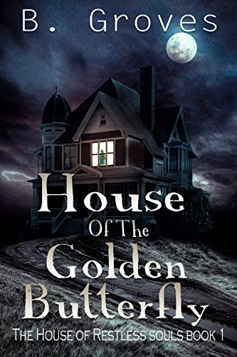 House Of The Golden Butterfly: A Ghost Story (The House Of Restless Souls Book 1)