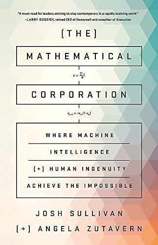 The Mathematical Corporation: Where Machine Intelligence and Human Ingenuity Achieve the Impossible (Big Business Where)