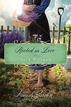 Rooted in Love: An Amish Garden Novella by [Wiseman, Beth]