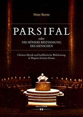 Parsifal oder Die höhere Bestimmung des Menschen: Christus-Mystik und buddhistische Weltdeutung in Wagners letztem Drama