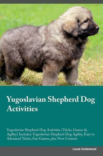 Download Yugoslavian Shepherd Dog Activities Yugoslavian Shepherd Dog Activities (Tricks, Games & Agility) Includes: Yugoslavian Shepherd Dog Agility, Easy to Advanced Tricks, Fun Games, plus New Content ebook