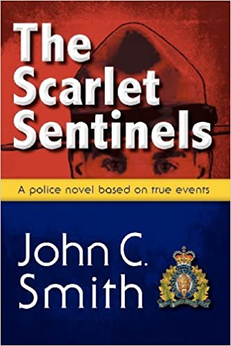 The Scarlet Sentinels (Pbk): An RCMP Novel Based on True Events by John C. Smith (2012-07-21)