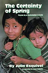 The Certainty of Spring: Poems by a Guatemalan in Exile (English, Spanish and Spanish Edition)
