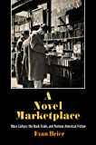 A Novel Marketplace: Mass Culture, the Book Trade, and Postwar American Fiction