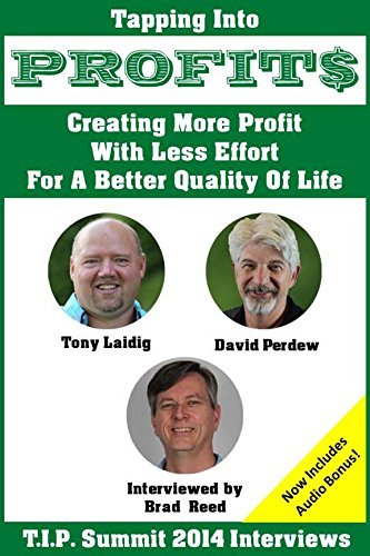 (Tapping Into Profits T.I.P. Summit 2014 Interviews With Tony Laidig & David Perdew: Creating More Profit With Less Effort For A Better Quality Of Life!)