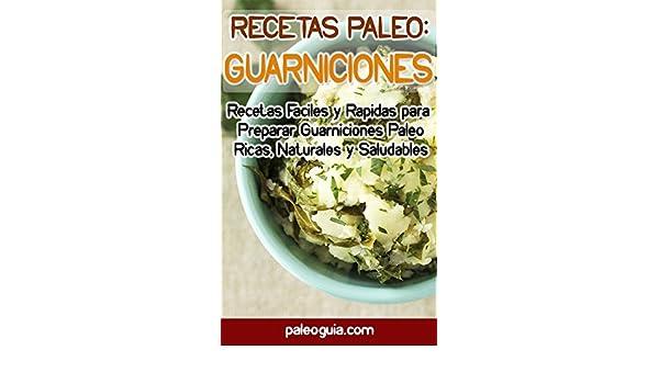 Recetas Paleo: Guarniciones: Recetas Faciles y Rapidas para Preparar Guarniciones Paleo Ricas, Naturales y Saludables (Paleo Recetas nº 7) (Spanish Edition) ...