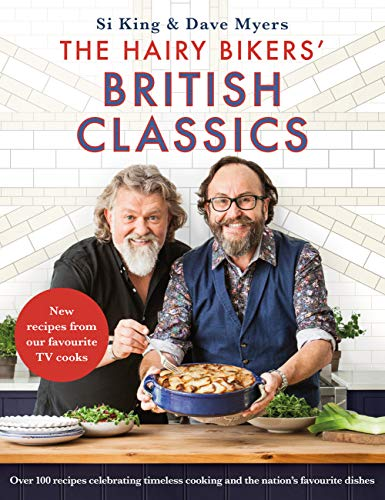 The Hairy Bikers' British Classics: Over 100 recipes celebrating timeless cooking and the nation's favourite dishes by Hairy Bikers
