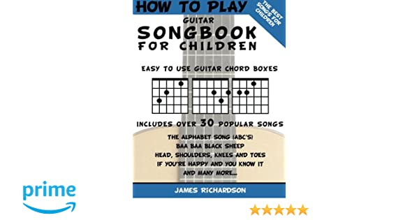 How To Play Guitar Songbook For Children The Best Songs For