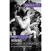 Rubens, l'Homère de la peinture: Au coeur du baroque flamand (Artistes t. 14) (French Edition)