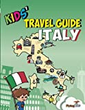Kids' Travel Guide - Italy: The Fun Way to Discover Italy-Especially for Kids (Kids' Travel Guide Sereis)