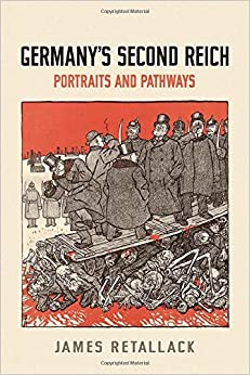 Germany's Second Reich: Portraits and Pathways (German & European Studies)