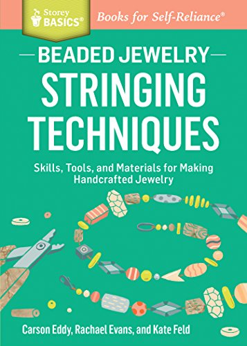 Handcrafted Crystal - Beaded Jewelry: Stringing Techniques: Skills, Tools, and Materials for Making Handcrafted Jewelry. A Storey BASICS® Title