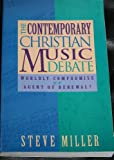 Contemporary Christian Music Debate : Worldly Compromise or Agent of Renewal?, Miller, Steve, 188454309X