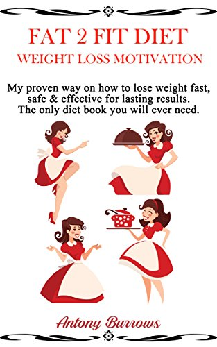 Fat 2 Fit Diet Weight Loss Motivation My Proven Way On How To Lose