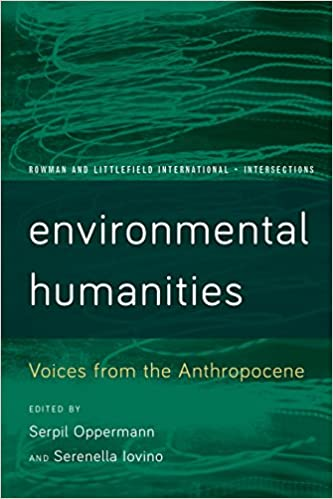Environmental Humanities: Voices from the Anthropocene (Rowman and Littlefield International – Intersections)