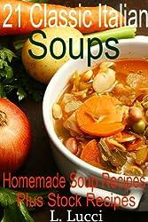 Soup Recipes: 21 Classic Italian Homemade Soup Recipes, Plus 3 Stock Recipes and Meatball Recipe (English Edition)