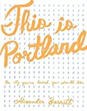 This is Portland: The City You've Heard You Should Like (People's Guide)