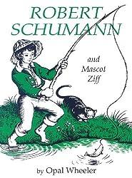 Robert Schumann and Mascot Ziff by Opal Wheeler (2006-09-01)
