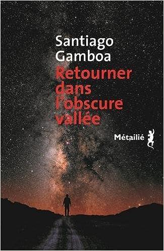 Retourner dans l'obscure vallée - Santiago Gamboa