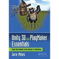 Unity 3D and PlayMaker Essentials: Game Development from Concept to Publishing from CRC Press