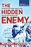 img - for The Hidden Enemy: Aggressive Secularism, Radical Islam, and the Fight for Our Future book / textbook / text book