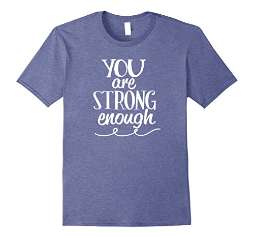 Mens You Are Strong Enough Positive Motivational Self Help Shirt 3XL Heather Blue