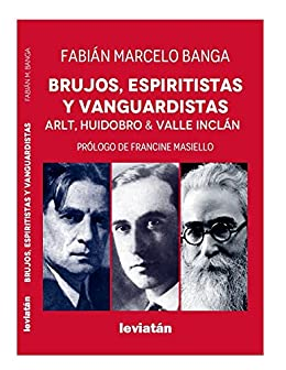 Brujos, espiritistas y vanguardistas: Arlt, Huidobro, Valle Incán (Spanish Edition) by [Banga, Fabián]