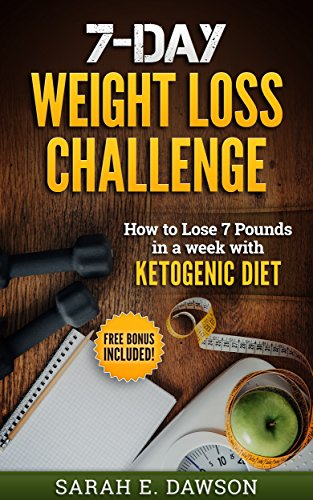 Ketogenic Diet: 7-DAY KETOGENIC DIET CHALLENGE - How to Lose 7 Pounds in A Week with Ketogenic Diet (FREE BONUS INCLUDED!) (Low Carb Diet Cookbook, Low Carb Diet, Low Carb Recipes) (Diet To Lose 7 Pounds In 2 Weeks)