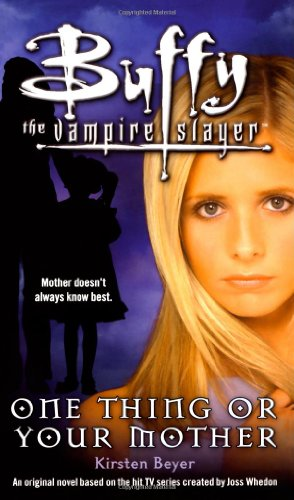 One Thing or Your Mother (Buffy the Vampire Slayer (Simon Spotlight))