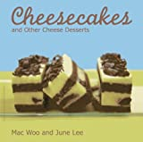 Cheesecake and Other Cheese Desserts, Mac Woo and June Lee, 9814346594