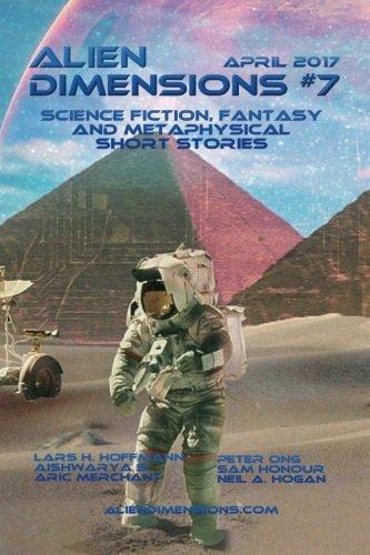 Alien Dimensions: Science Fiction, Fantasy and Metaphysical Short Stories #7 (Alien Dimensions Magazine) (Volume 7)
