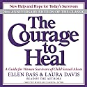 The Courage to Heal: A Guide for Women Survivors of Child Sexual Abuse Audiobook by Ellen Bass, Laura Davis Narrated by Ellen Bass, Laura Davis
