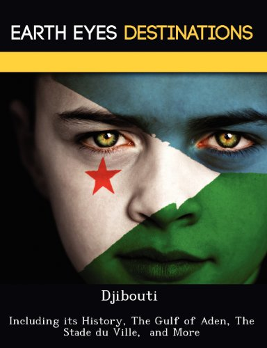 Djibouti: Including its History, The Gulf of Aden, The Stade du Ville,  and More
