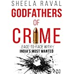 Godfathers of Crime: Face-to-Face with India's Most Wanted | Sheela Raval