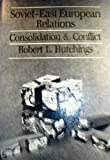 Soviet-East European Relations : Consolidation and Conflict, 1968-1980, Hutchings, Robert L., 029909314X