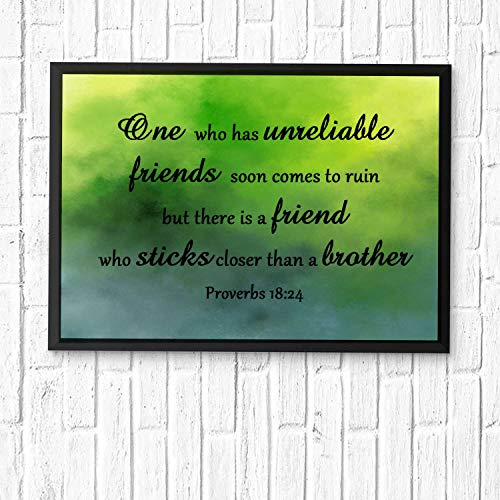 One who has unreliable friends soon comes to ruin, but there is a friend who sticks closer than a brother,Art Print,Verse Wall Art,Scripture Gifts,Bible Quote Print,Christian Art Framed 12x10in (A Friend That Sticks Closer Than A Brother)