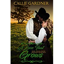 Mail Order Bride: A Love That Grows: Sweet, Clean, Inspirational Western Historical Romance