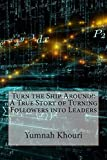 img - for Turn the Ship Around!: A True Story of Turning Followers into Leaders by Mrs. Yumnah J. Khouri (2014-11-20) book / textbook / text book