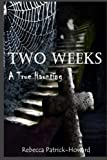 Two Weeks: A True Haunting: A Family's True Haunting (True Hauntings) (Volume 4)