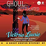 Ghoul Interrupted: A Ghost Hunter Mystery | Victoria Laurie