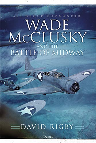 Wade McClusky and the Battle of Midway (Wwii Naval Battles)
