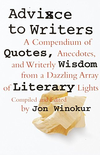 Advice to Writers: A Compendium of Quotes, Anecdotes, and Writerly Wisdom from a Dazzling Array of Literary Lights by Vintage