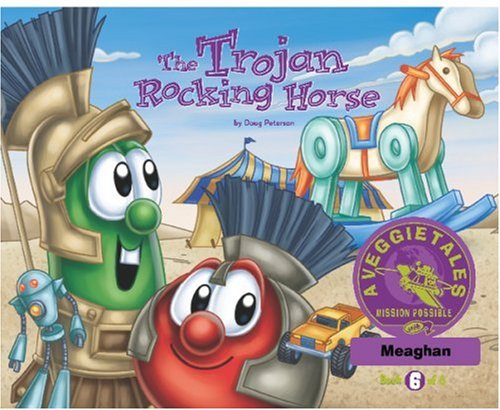 Read Online The Trojan Rocking Horse - VeggieTales Mission Possible Adventure Series #6: Personalized for Meaghan PDF