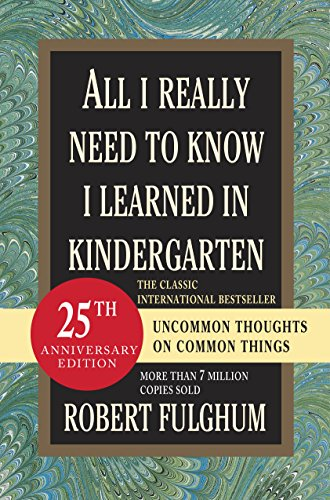 All I Really Need to Know I Learned in Kindergarten: Uncommon Thoughts on Common Things cover