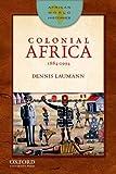African World Histories : Colonial Africa, 1884-1994, Laumann, Dennis, 0199796394