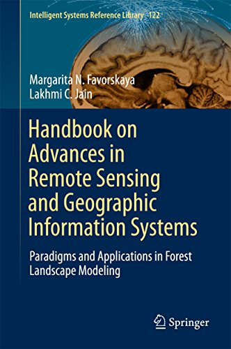Handbook on Advances in Remote Sensing and Geographic Information Systems: Paradigms and Applications in Forest Landscape Modeling (Intelligent Systems Reference Library 122)