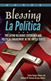 img - for Blessing La Pol tica: The Latino Religious Experience and Political Engagement in the United States book / textbook / text book